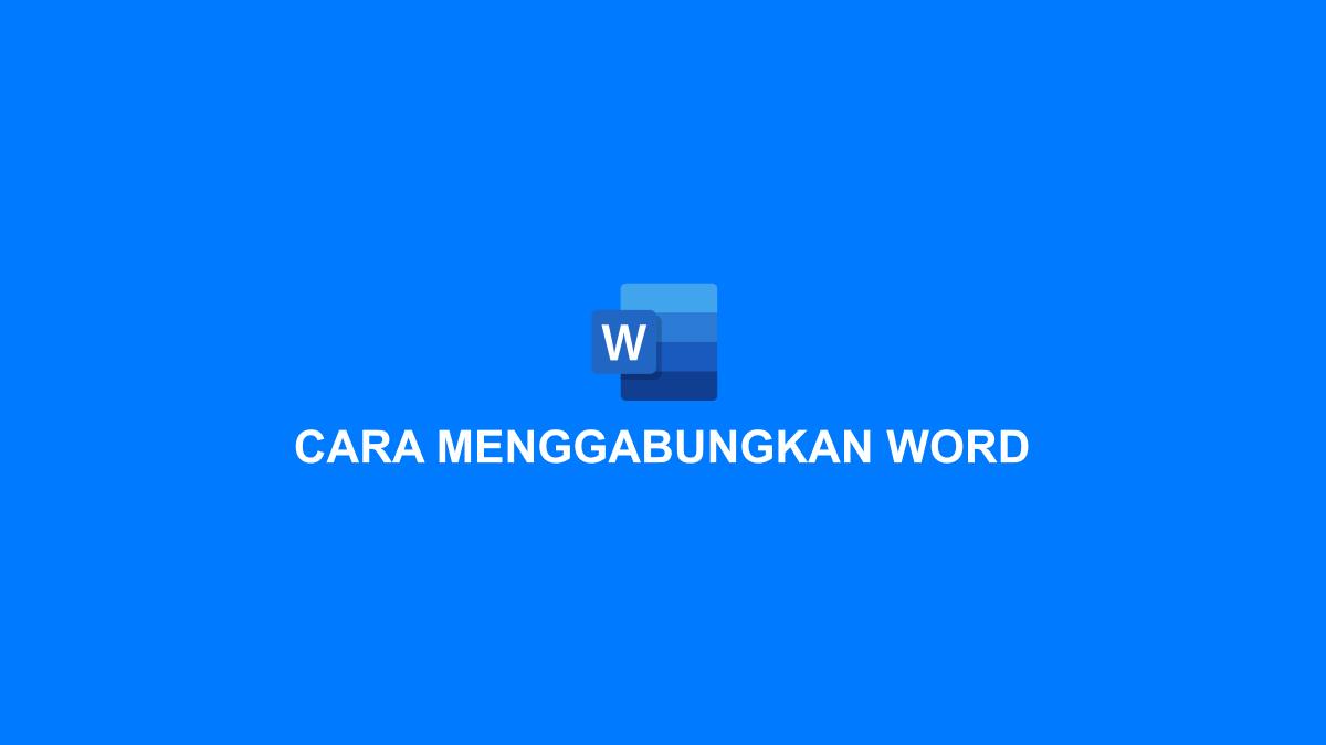 Cara menggabungkan file word